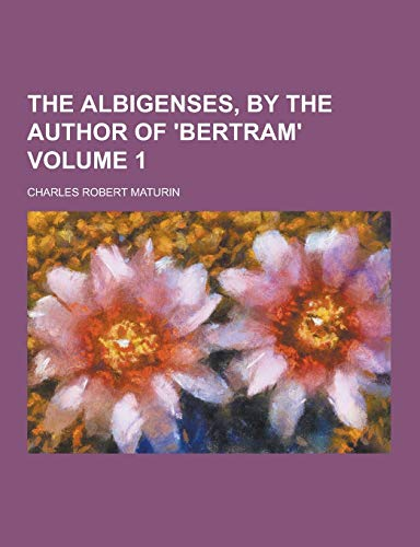 The Albigenses, by the Author of Bertram: Charles Robert Maturin