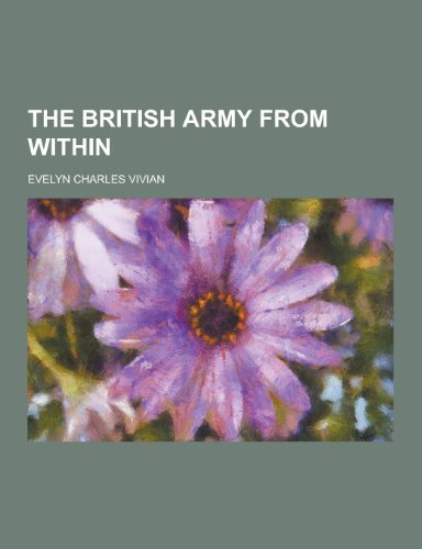 The British Army from Within (Paperback): Evelyn Charles Vivian