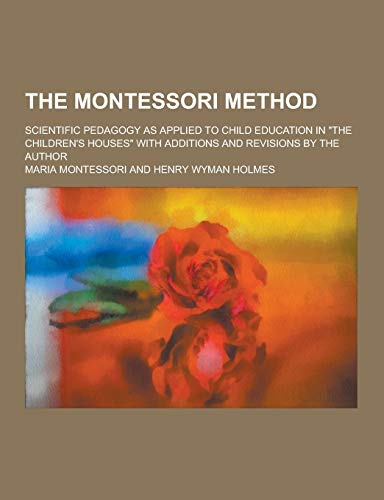 "the montessori method scientific pedagogy as I believe the confusion arises out of a poorly understood distinction between ""the montessori method"" and ""scientific pedagogy"" the montessori method is."