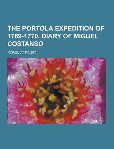 The Portola Expedition of 1769-1770, Diary of: Miguel Costanso
