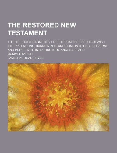 The Restored New Testament; The Hellenic Fragments,: James Morgan Pryse