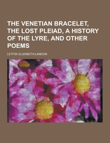 9781230277400: The Venetian Bracelet, the Lost Pleiad, a History of the Lyre, and Other Poems