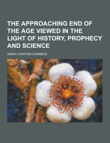 9781230277738: The Approaching End of the Age Viewed in the Light of History, Prophecy and Science