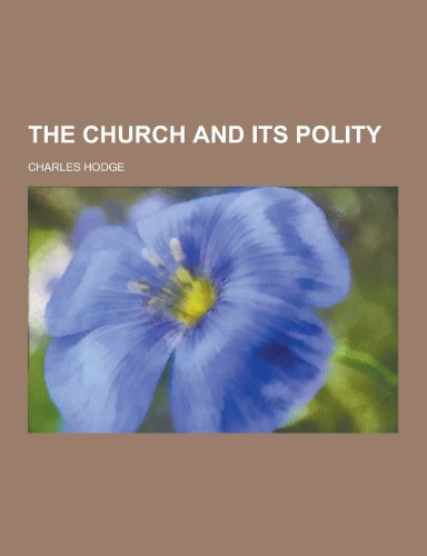9781230277875: The Church and Its Polity