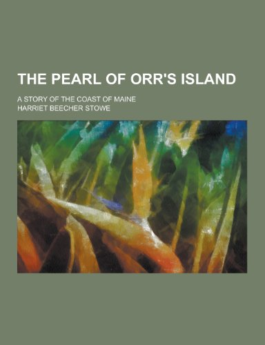 9781230278940: The Pearl of Orr's Island; A Story of the Coast of Maine