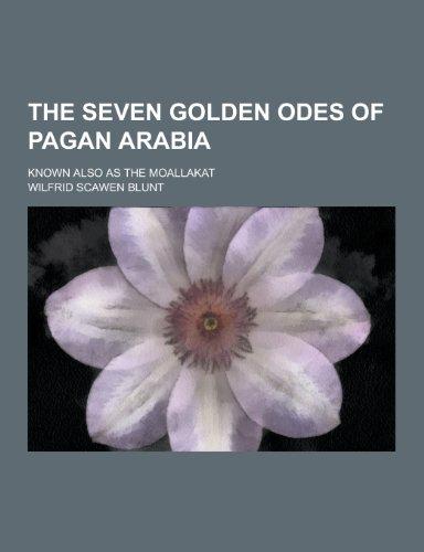 The Seven Golden Odes of Pagan Arabia;: Wilfrid Scawen Blunt