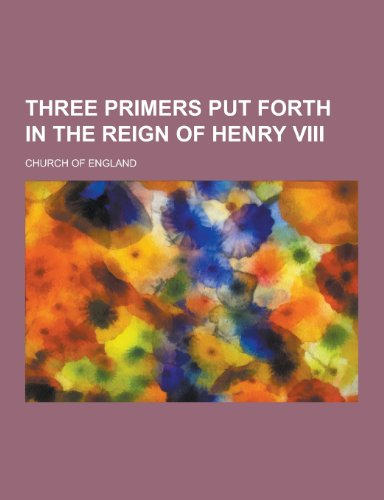 9781230279961: Three Primers Put Forth in the Reign of Henry VIII