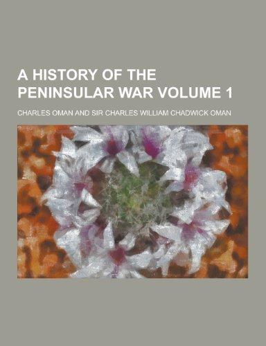 9781230281643: A History of the Peninsular War Volume 1