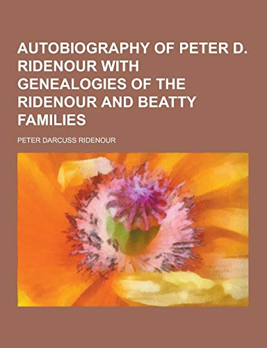 9781230283913: Autobiography of Peter D. Ridenour with Genealogies of the Ridenour and Beatty Families