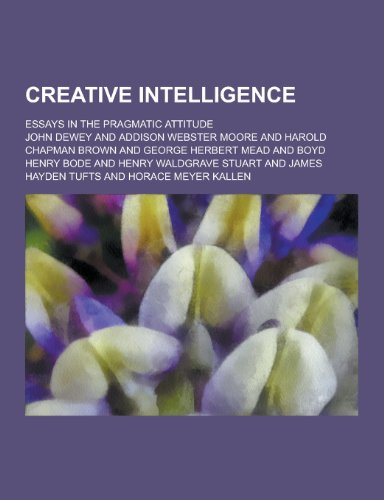 creative intelligence essays in the pragmatic attitude