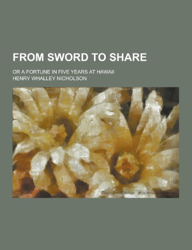 9781230286105: From Sword to Share; Or a Fortune in Five Years at Hawaii