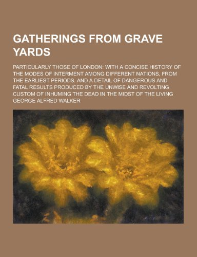 9781230286181: Gatherings from Grave Yards; Particularly Those of London: With a Concise History of the Modes of Interment Among Different Nations, from the Earliest
