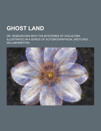 9781230286334: Ghost land; or, Researches into the mysteries of occultism. Illustrated in a series of autobiographical sketches ...