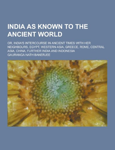 India as Known to the Ancient World;: Gauranga Nath Banerjee
