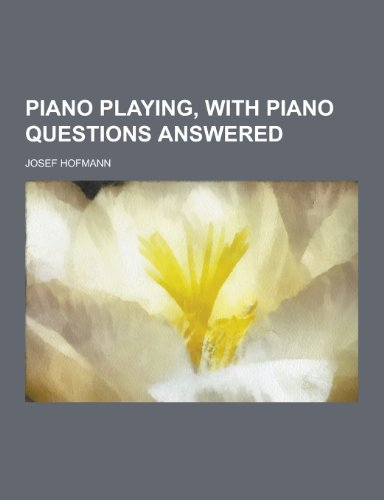 9781230289694: Piano Playing, with Piano Questions Answered