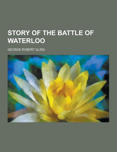 9781230292106: Story of the Battle of Waterloo