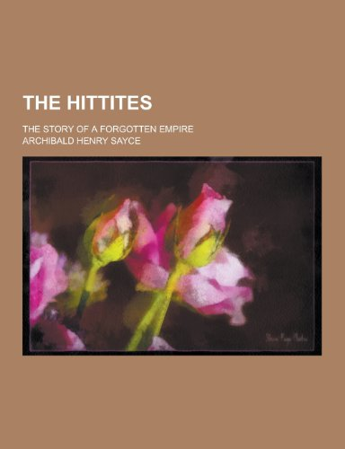 9781230294827: The Hittites; The Story of a Forgotten Empire