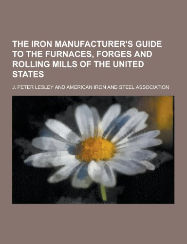 9781230295145: The Iron Manufacturer's Guide to the Furnaces, Forges and Rolling Mills of the United States