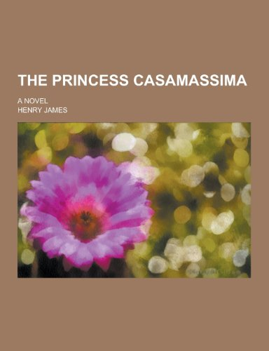 9781230296913: The Princess Casamassima; A Novel