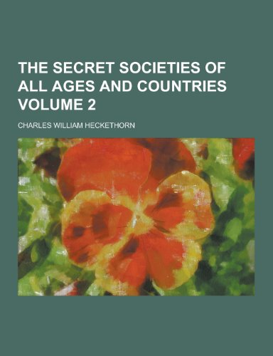 The Secret Societies of All Ages and: Heckethorn, Charles William