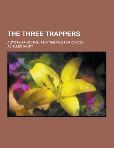 9781230298085: The Three Trappers; A Story of Adventure in the Wilds of Canada