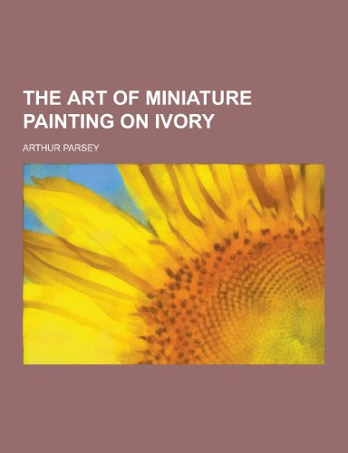 9781230298795: The Art of Miniature Painting on Ivory