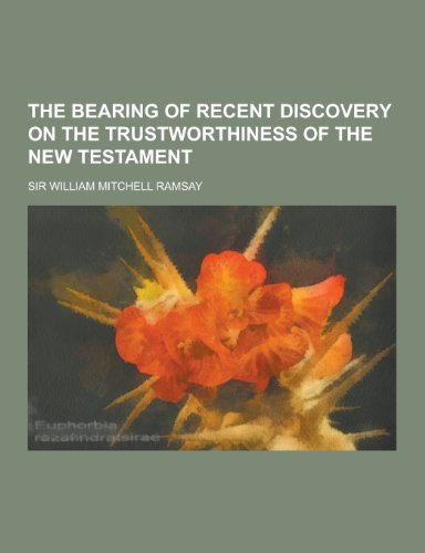 9781230298900: The Bearing of Recent Discovery on the Trustworthiness of the New Testament