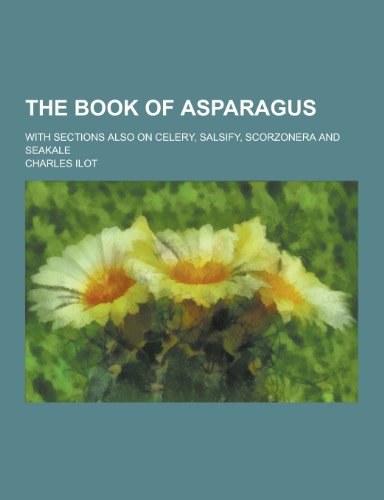 9781230299020: The Book of Asparagus; With Sections Also on Celery, Salsify, Scorzonera and Seakale