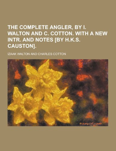 9781230299310: The Complete Angler, by I. Walton and C. Cotton. with a New Intr. and Notes [By H.K.S. Causton]