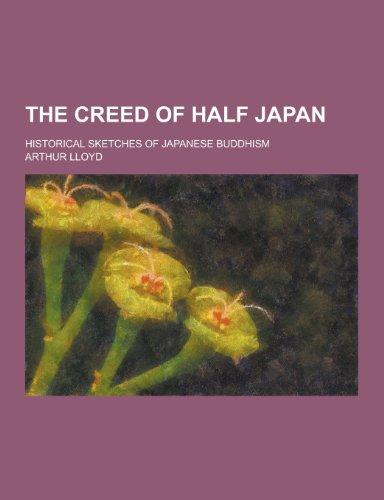 The Creed of Half Japan; Historical Sketches: Arthur Lloyd