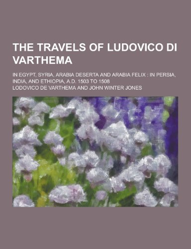 9781230303024: The Travels of Ludovico Di Varthema; In Egypt, Syria, Arabia Deserta and Arabia Felix: In Persia, India, and Ethiopia, A.D. 1503 to 1508