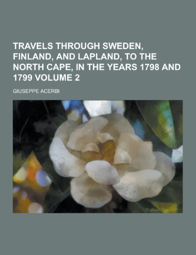 9781230304144: Travels Through Sweden, Finland, and Lapland, to the North Cape, in the Years 1798 and 1799 Volume 2