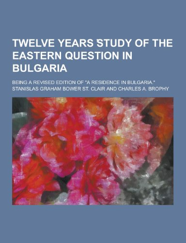 9781230304267: Twelve Years Study of the Eastern Question in Bulgaria; Being a Revised Edition of a Residence in Bulgaria.