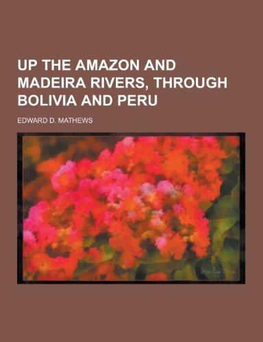 9781230304465: Up the Amazon and Madeira Rivers, Through Bolivia and Peru