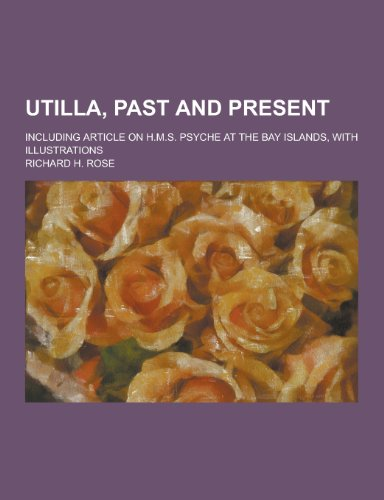 9781230304472: Utilla, Past and Present; Including Article on H.M.S. Psyche at the Bay Islands, with Illustrations