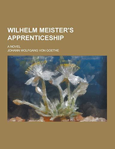 9781230304984: Wilhelm Meister's Apprenticeship; A Novel
