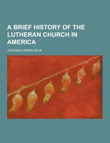 9781230305356: A Brief History of the Lutheran Church in America