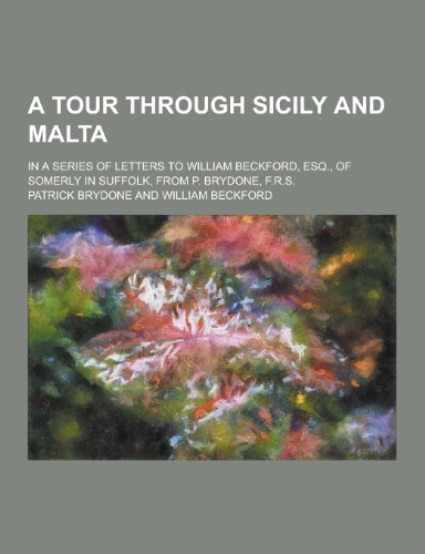 9781230306223: A Tour Through Sicily and Malta; In a Series of Letters to William Beckford, Esq., of Somerly in Suffolk, from P. Brydone, F.R.S.