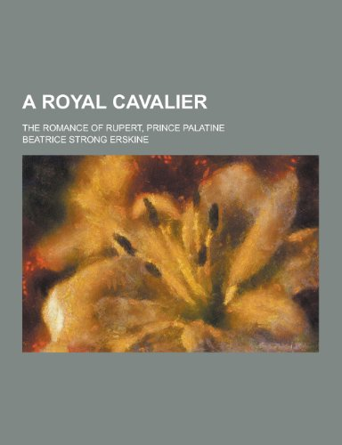 9781230307312: A Royal Cavalier; The Romance of Rupert, Prince Palatine
