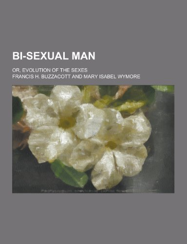 9781230309170: Bi-Sexual Man; Or, Evolution of the Sexes