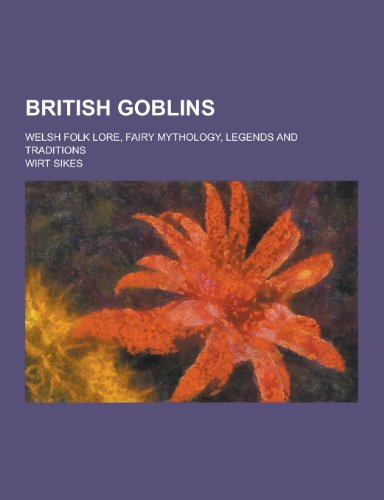 9781230309507: British Goblins; Welsh Folk Lore, Fairy Mythology, Legends and Traditions