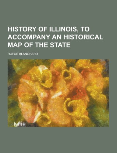 9781230313979: History of Illinois, to Accompany an Historical Map of the State