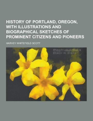 9781230314051: History of Portland, Oregon, with Illustrations and Biographical Sketches of Prominent Citizens and Pioneers