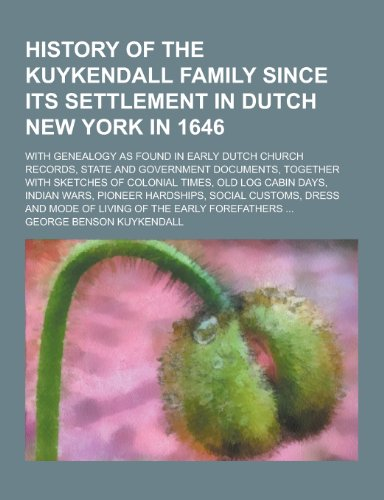 9781230314228: History of the Kuykendall Family Since Its Settlement in Dutch New York in 1646; With Genealogy as Found in Early Dutch Church Records, State and Gove