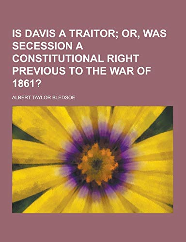 Is Davis a Traitor (Paperback): Albert Taylor Bledsoe