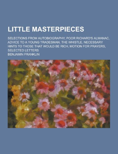 Little Masterpieces; Selections from Autobiography, Poor Richard: Benjamin Franklin