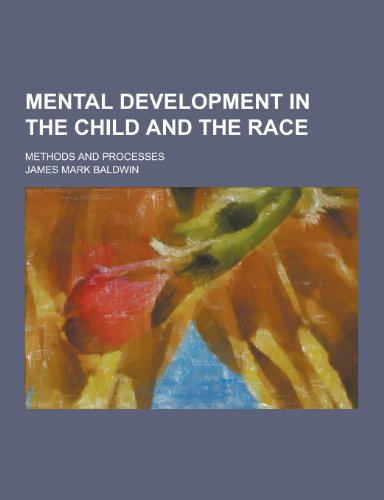 9781230317878: Mental Development in the Child and the Race; Methods and Processes