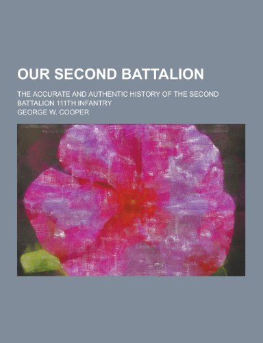 9781230319872: Our Second Battalion; The Accurate and Authentic History of the Second Battalion 111th Infantry