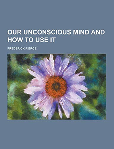 9781230319926: Our Unconscious Mind and How to Use It