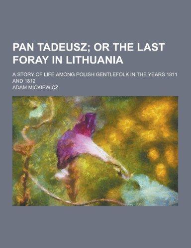 Pan Tadeusz; A Story of Life Among: Adam Mickiewicz